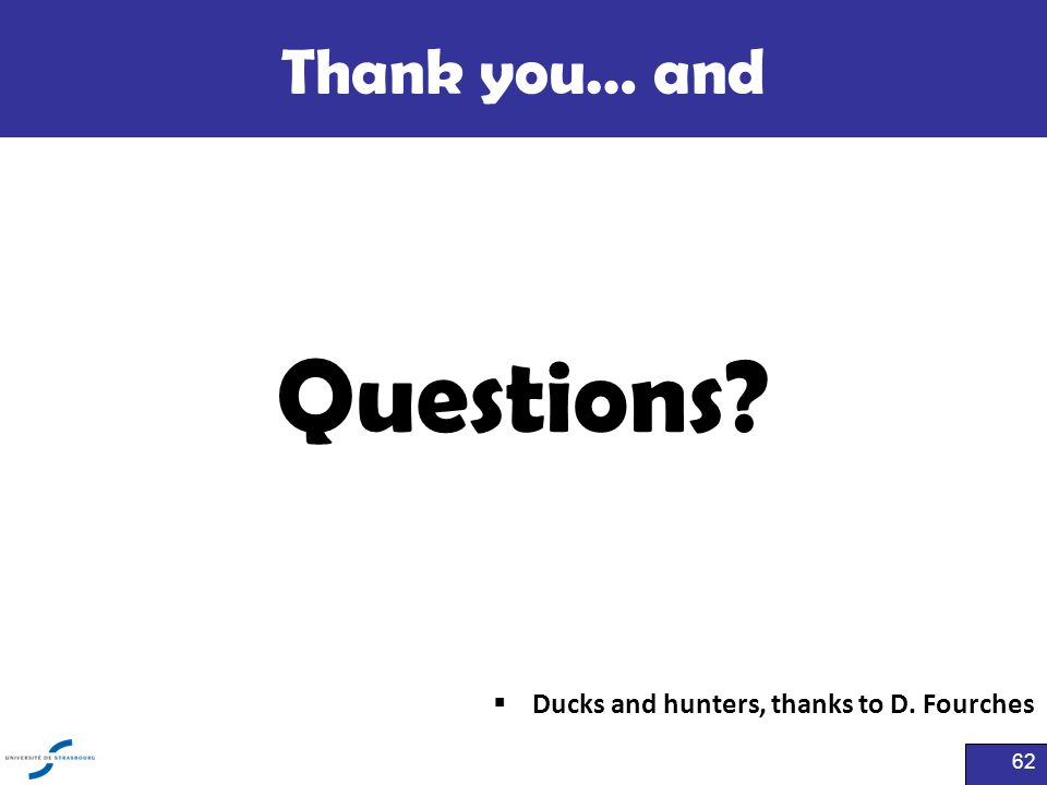 Thank you… and  Ducks and hunters, thanks to D. Fourches 62 Questions?