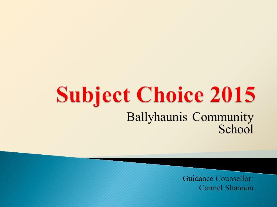 Ballyhaunis Community School Guidance Counsellor: Carmel Shannon