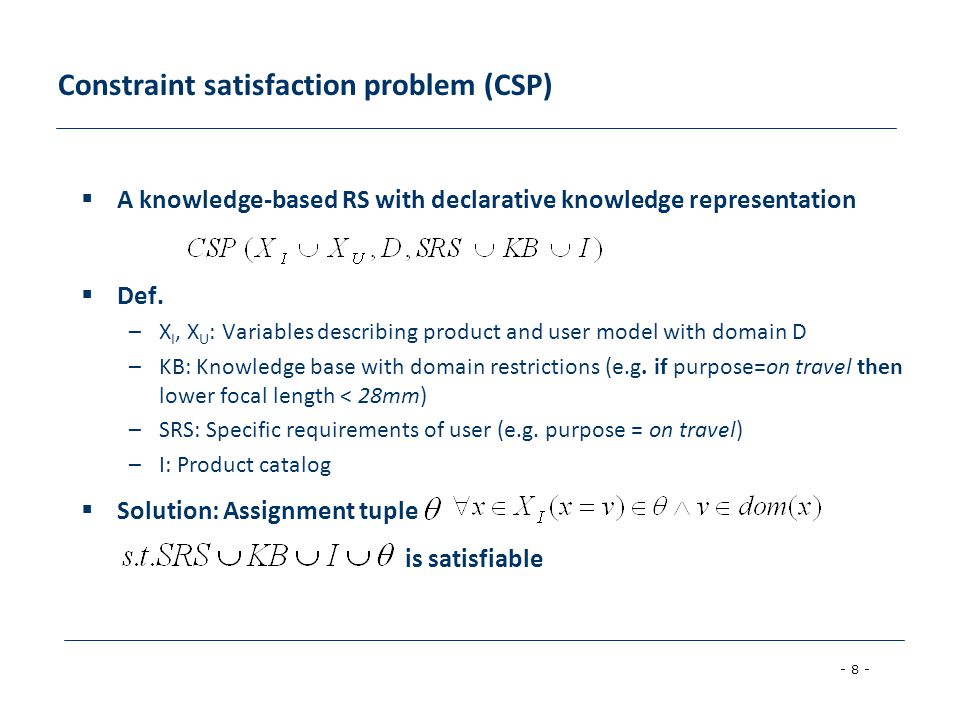 - 9 - Conjunctive query  Different from a constraint solver –it is not to find valid instantiations for a CSP  Conjunctive query is executed in the item catalog –a conjunctive database query –a set of selection criteria that are connected conjunctively  σ[criteria](P) –P: product assortment –example: σ[mpix≥10, price<300](P) = {p4, p7}
