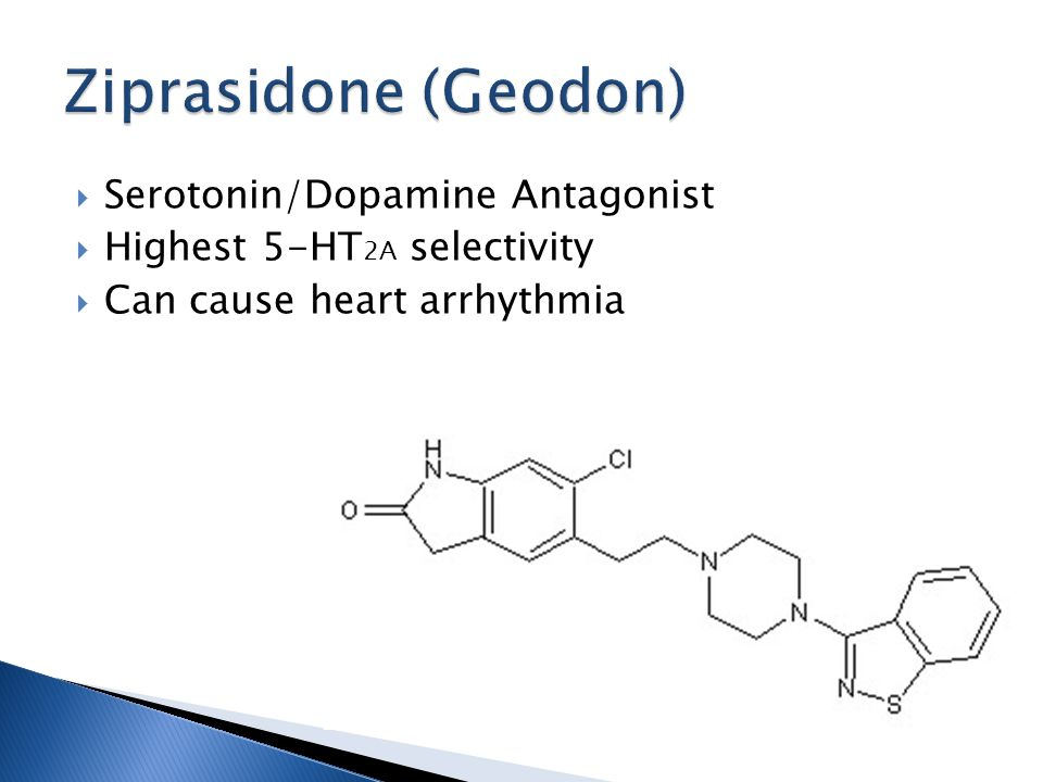  Serotonin/Dopamine Antagonist  Highest 5-HT 2A selectivity  Can cause heart arrhythmia