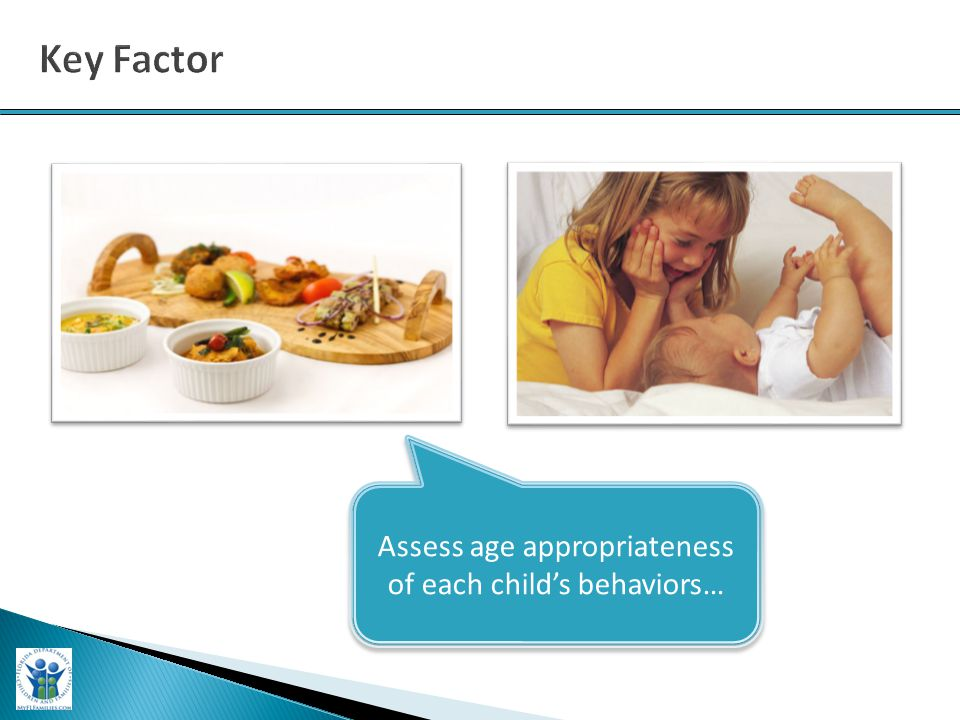 Assess age appropriateness of each child's behaviors…