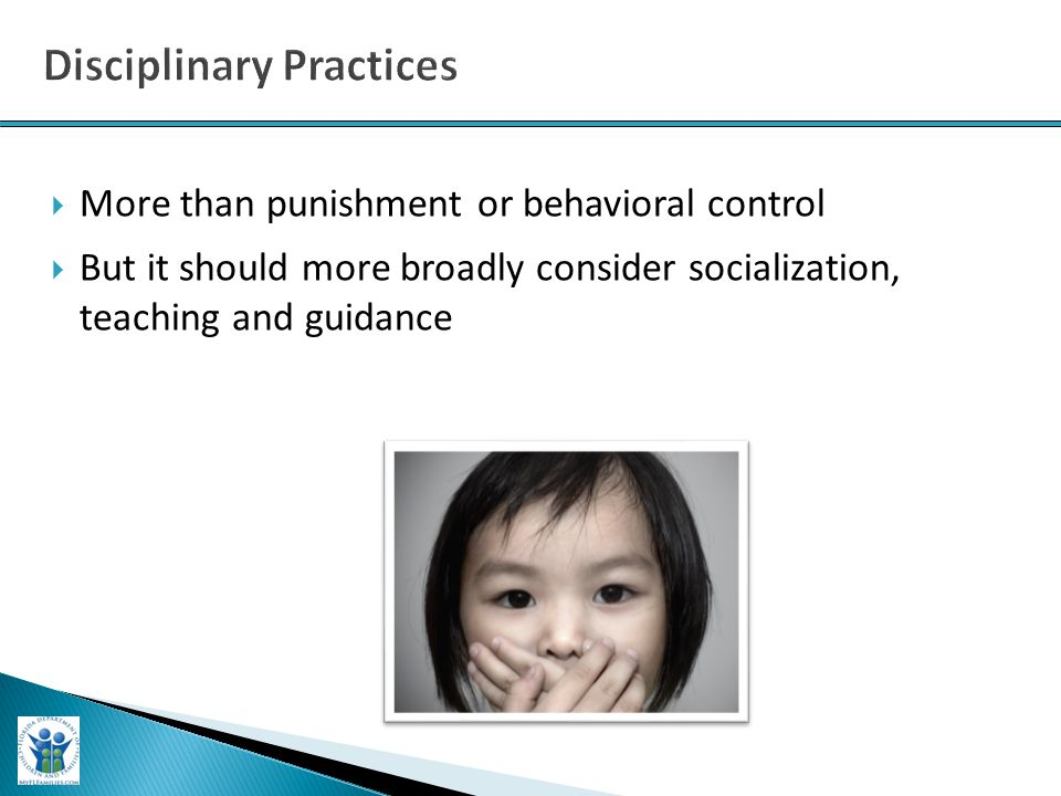  More than punishment or behavioral control  But it should more broadly consider socialization, teaching and guidance