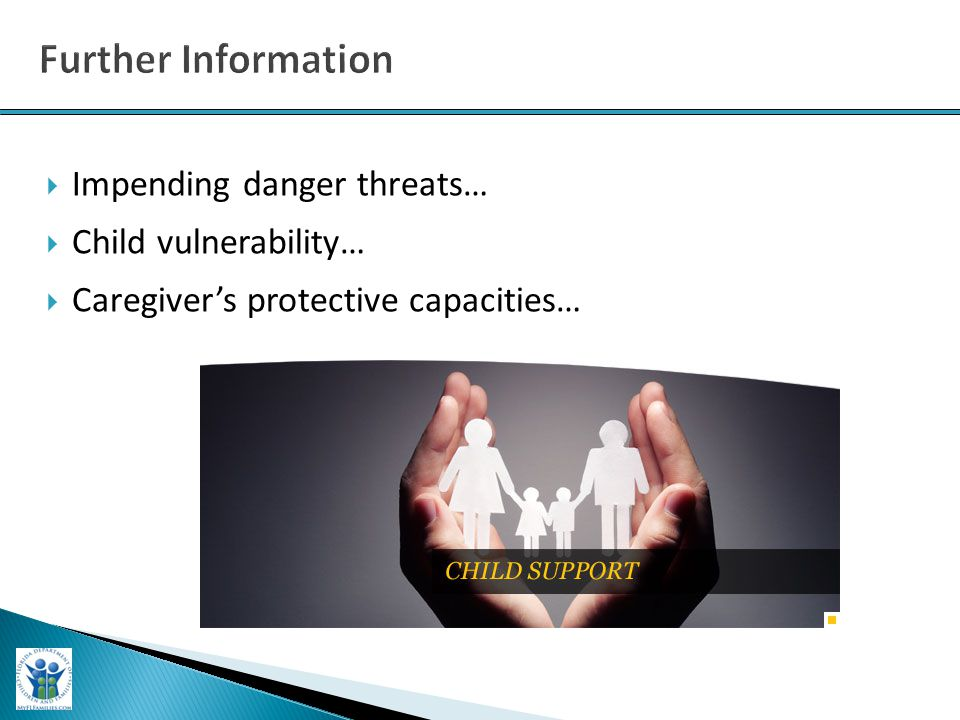  Impending danger threats…  Child vulnerability…  Caregiver's protective capacities…