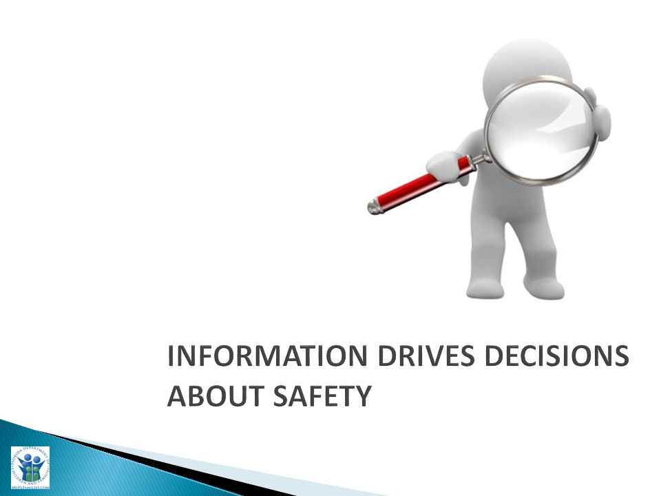 INFORMATION DRIVES DECISIONS ABOUT SAFETY