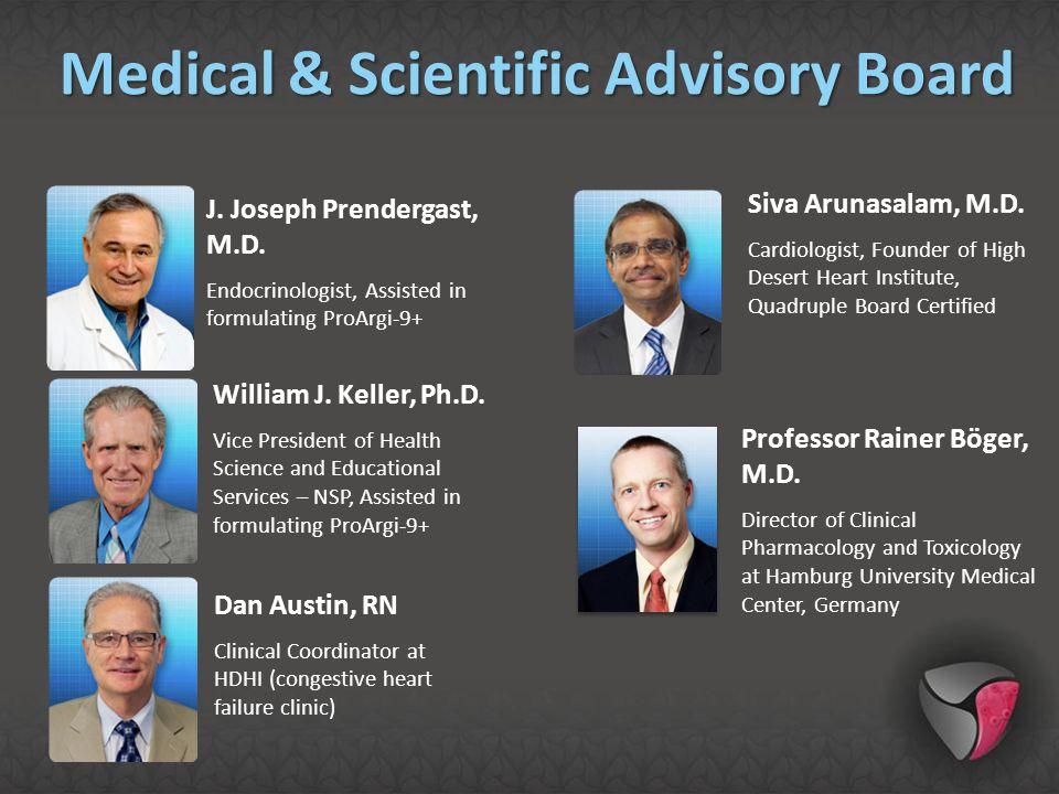 J. Joseph Prendergast, M.D. Endocrinologist, Assisted in formulating ProArgi-9+ William J. Keller, Ph.D. Vice President of Health Science and Educatio
