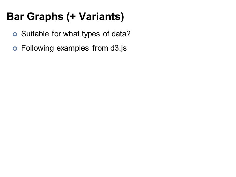 Bar Graphs (+ Variants) Suitable for what types of data Following examples from d3.js