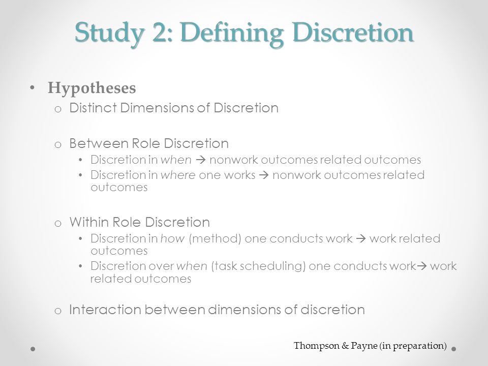 Study 2: Defining Discretion Hypotheses o Distinct Dimensions of Discretion o Between Role Discretion Discretion in when  nonwork outcomes related ou