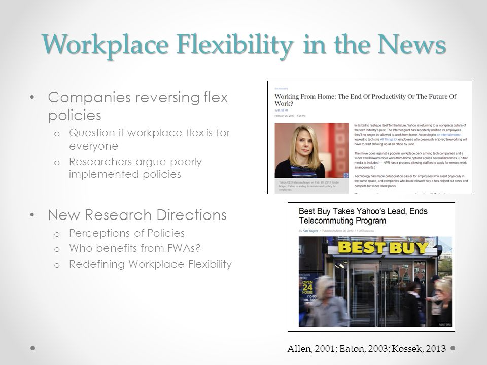 Workplace Flexibility in the News Companies reversing flex policies o Question if workplace flex is for everyone o Researchers argue poorly implemente