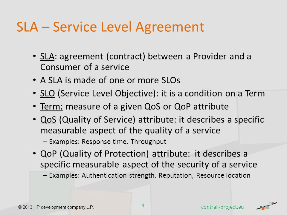 © 2013 HP development company L.P. SLA – Service Level Agreement SLA: agreement (contract) between a Provider and a Consumer of a service A SLA is mad