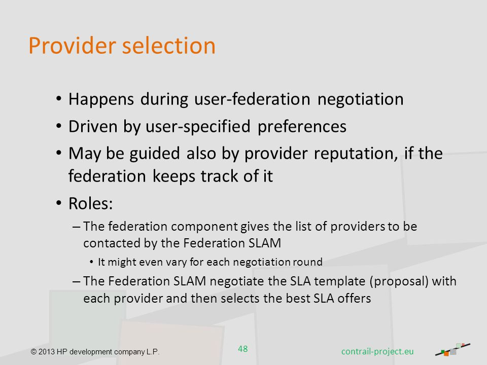 © 2013 HP development company L.P. Provider selection Happens during user-federation negotiation Driven by user-specified preferences May be guided al