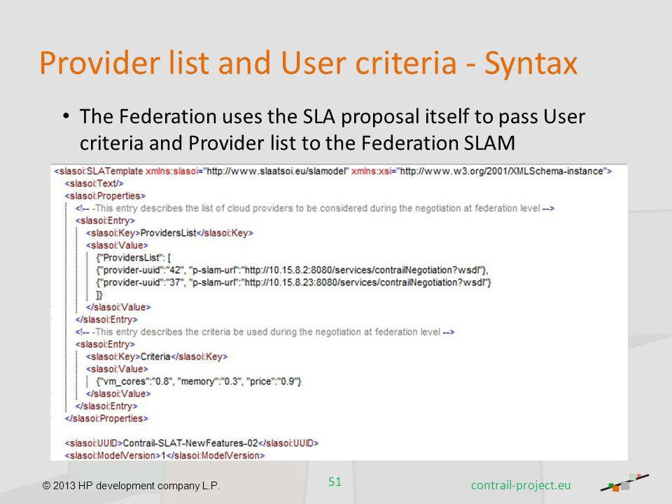 © 2013 HP development company L.P. Provider list and User criteria - Syntax The Federation uses the SLA proposal itself to pass User criteria and Prov