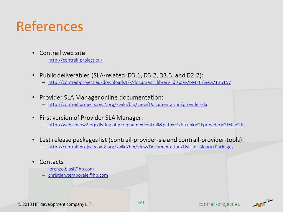 © 2013 HP development company L.P. References Contrail web site – http://contrail-project.eu/ http://contrail-project.eu/ Public deliverables (SLA-rel