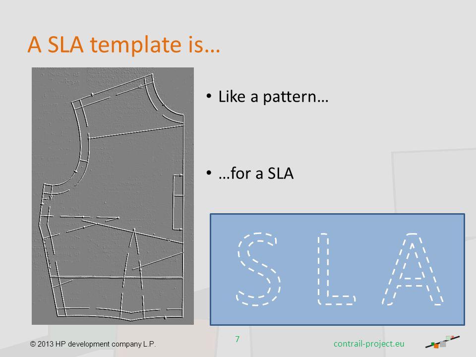 © 2013 HP development company L.P. A SLA template is… Like a pattern… …for a SLA 7 contrail-project.eu