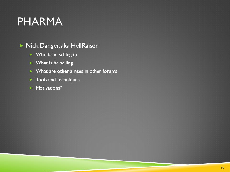PHARMA  Nick Danger, aka HellRaiser  Who is he selling to  What is he selling  What are other aliases in other forums  Tools and Techniques  Mot