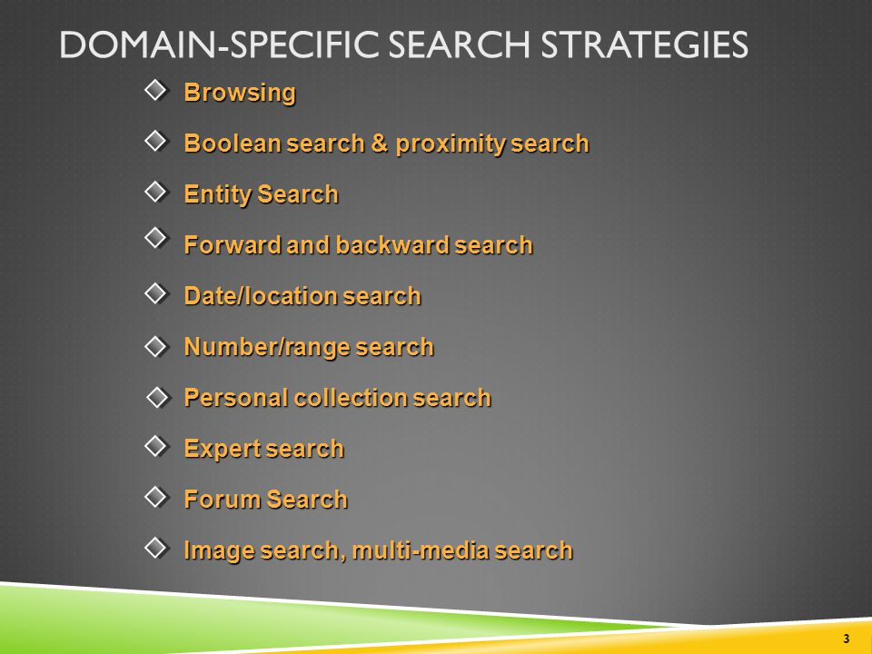 DOMAIN-SPECIFIC SEARCH STRATEGIES Browsing Boolean search & proximity search Entity Search Forward and backward search Date/location search Number/ran