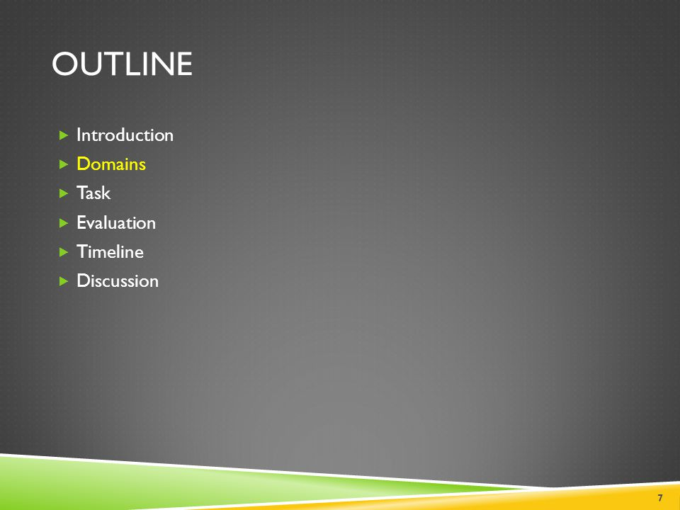 OUTLINE  Introduction  Domains  Task  Example Topics  Evaluation  Timeline  Discussion 18