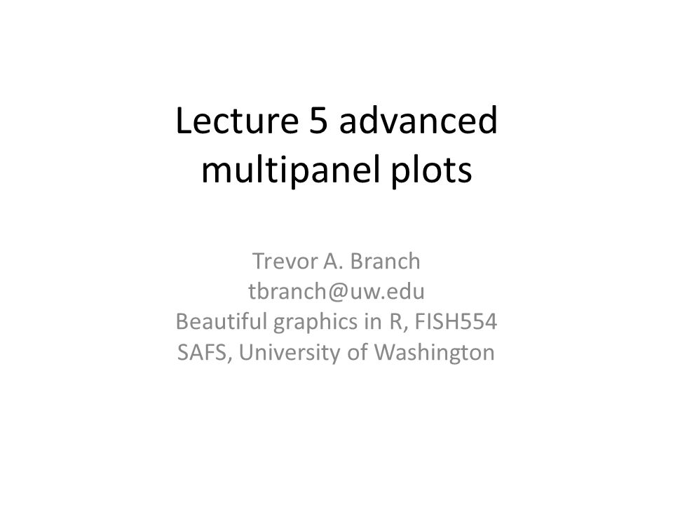 Lecture 5 advanced multipanel plots Trevor A.