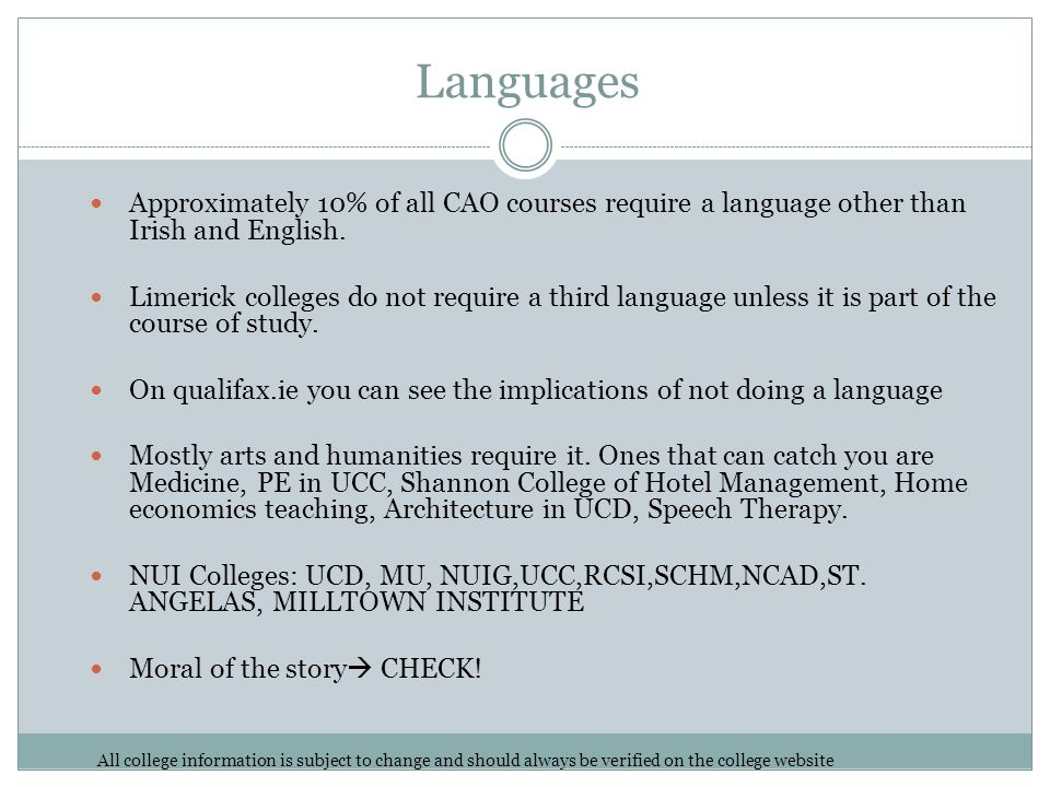 Languages Approximately 10% of all CAO courses require a language other than Irish and English.