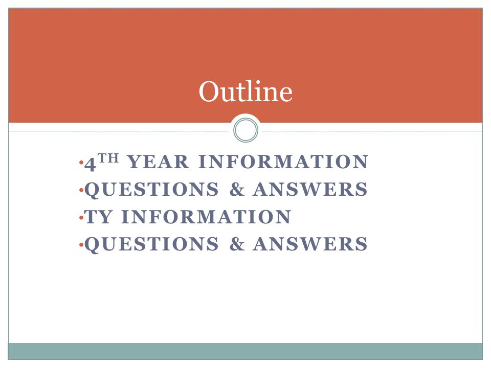 4 TH YEAR INFORMATION QUESTIONS & ANSWERS TY INFORMATION QUESTIONS & ANSWERS Outline