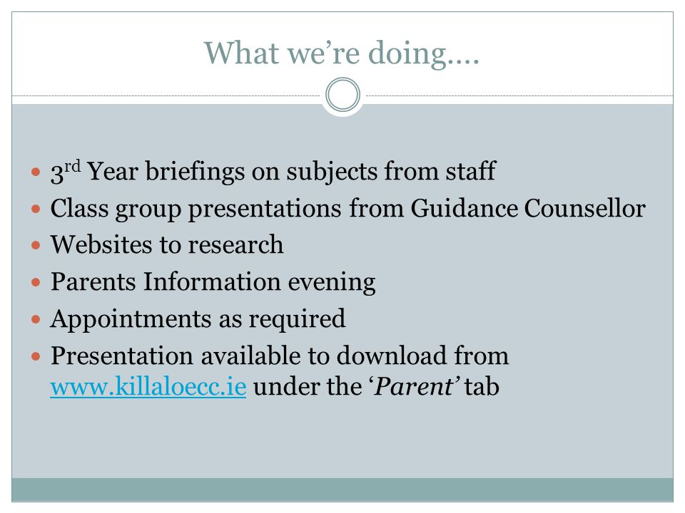 What we're doing…. 3 rd Year briefings on subjects from staff Class group presentations from Guidance Counsellor Websites to research Parents Informat