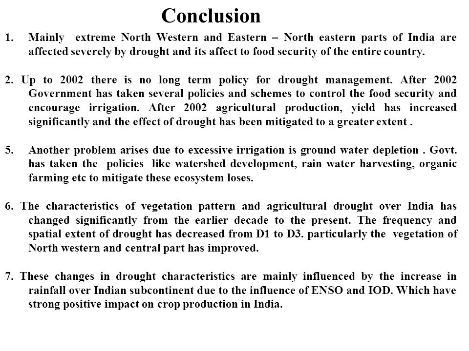 Conclusion 1.Mainly extreme North Western and Eastern – North eastern parts of India are affected severely by drought and its affect to food security of the entire country.
