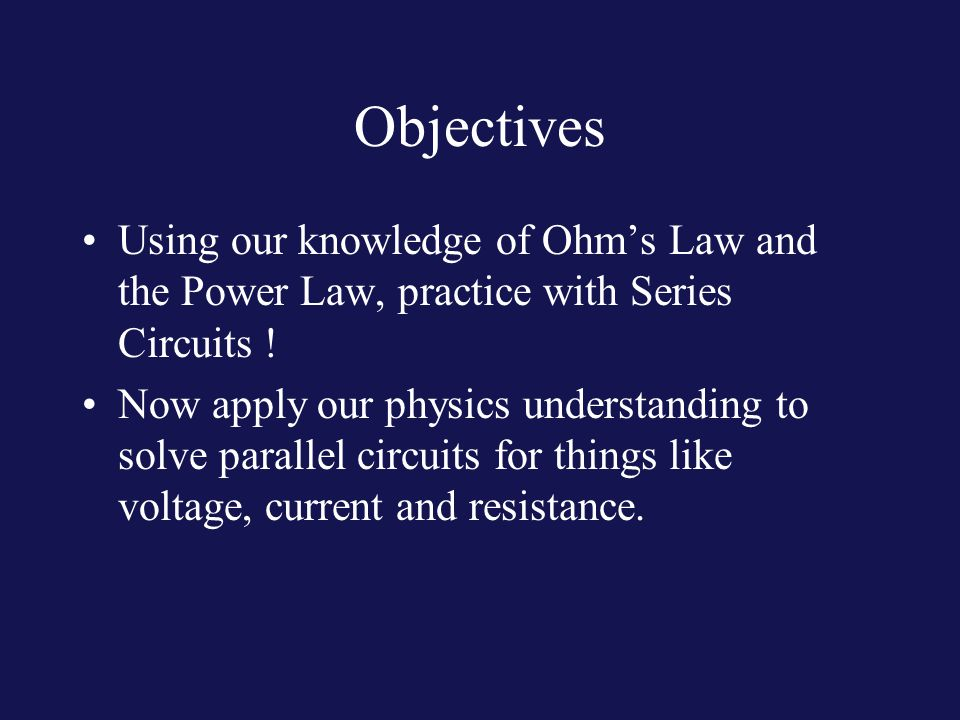 Objectives Using our knowledge of Ohm's Law and the Power Law, practice with Series Circuits .