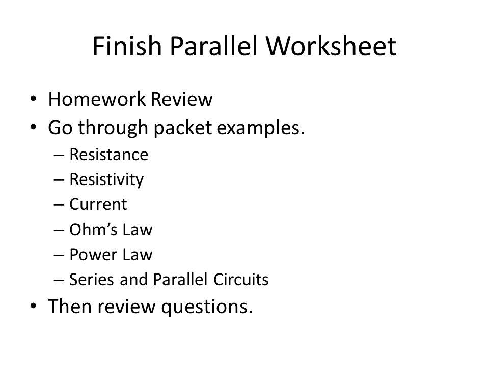 Finish Parallel Worksheet Homework Review Go through packet examples.