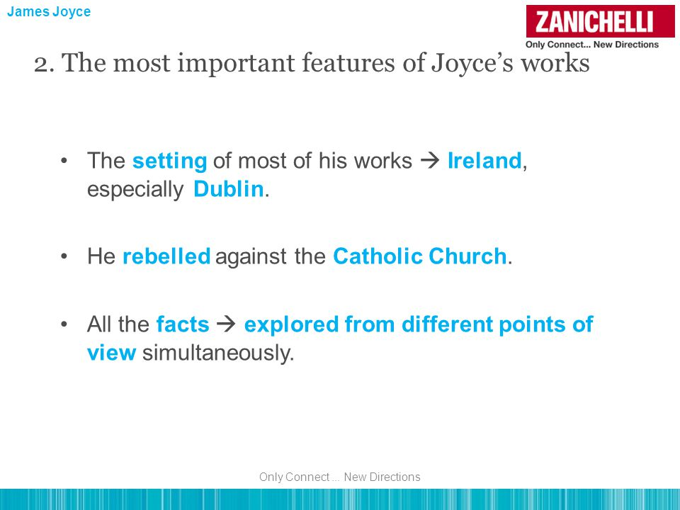 The setting of most of his works  Ireland, especially Dublin. He rebelled against the Catholic Church. All the facts  explored from different points