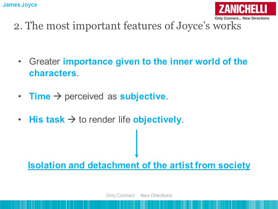 James Joyce Greater importance given to the inner world of the characters. Time  perceived as subjective. His task  to render life objectively. 2. T