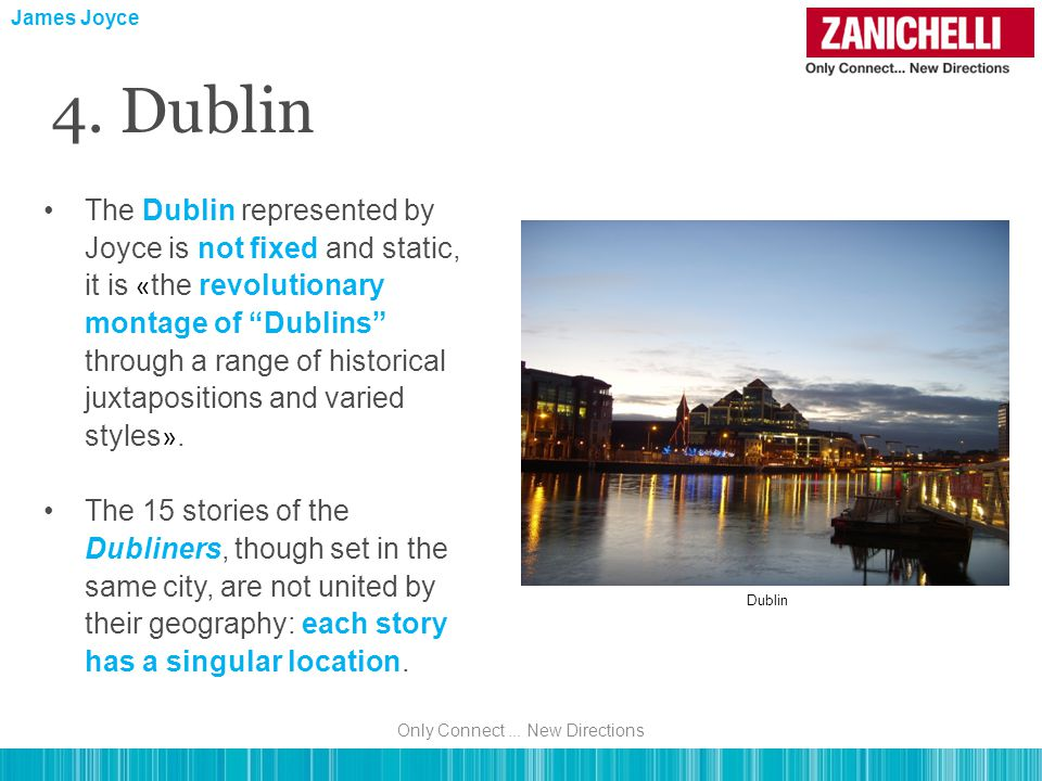 The Dublin represented by Joyce is not fixed and static, it is « the revolutionary montage of Dublins through a range of historical juxtapositions and varied styles ».