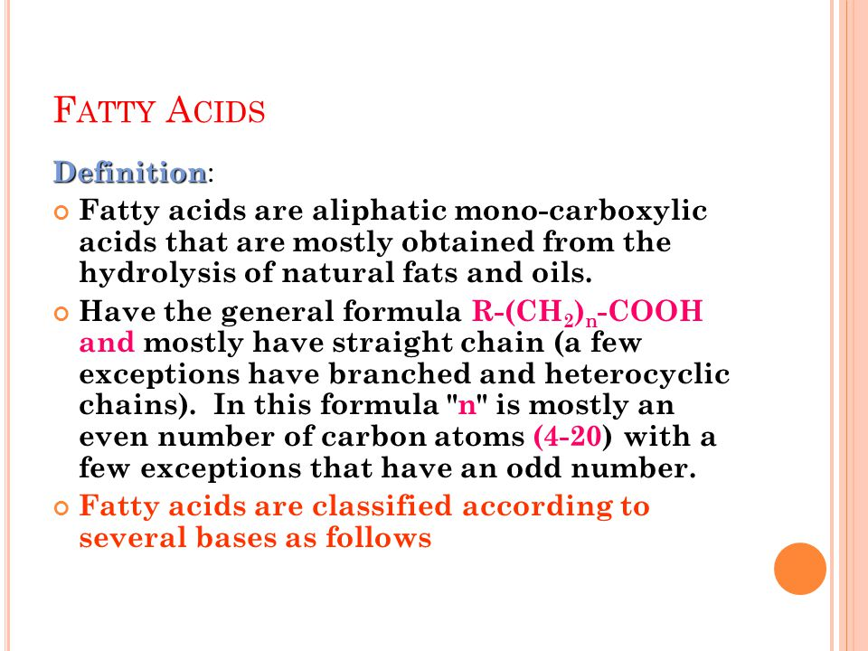 F ATTY A CIDS Definition Definition : Fatty acids are aliphatic mono-carboxylic acids that are mostly obtained from the hydrolysis of natural fats and