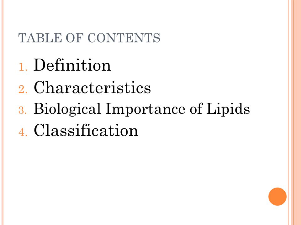 TABLE OF CONTENTS 1. Definition 2. Characteristics 3. Biological Importance of Lipids 4. Classification