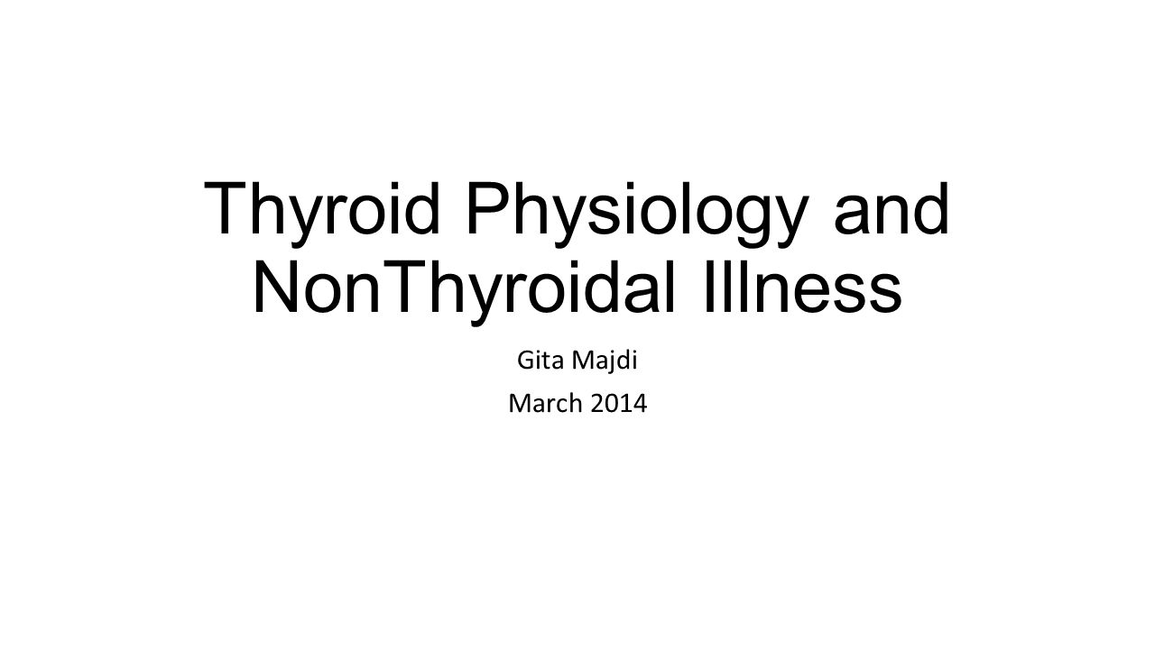 Outline Thyroid hormone synthesis Action of thyroid hormone Nonthyroidal Illness