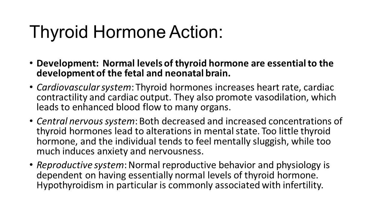 Thyroid Hormone Action: Development: Normal levels of thyroid hormone are essential to the development of the fetal and neonatal brain. Cardiovascular