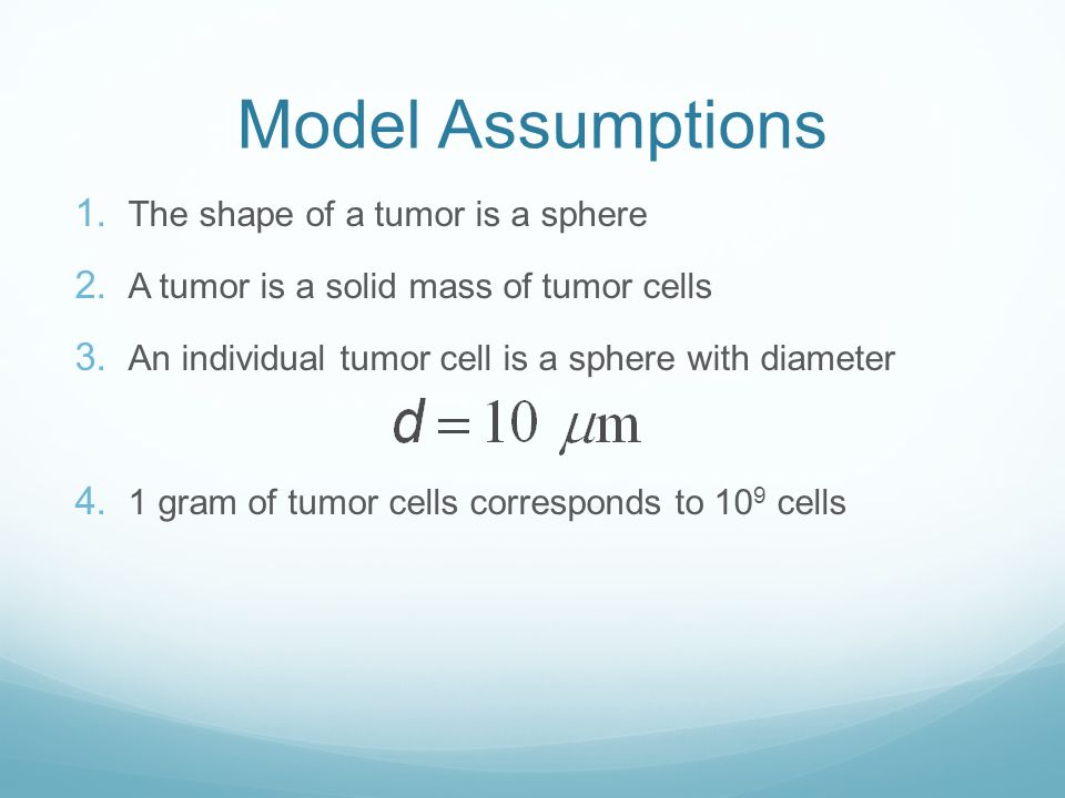 Questions to Answer When will the patient die. Lethal burden of tumor When did the cancer start.