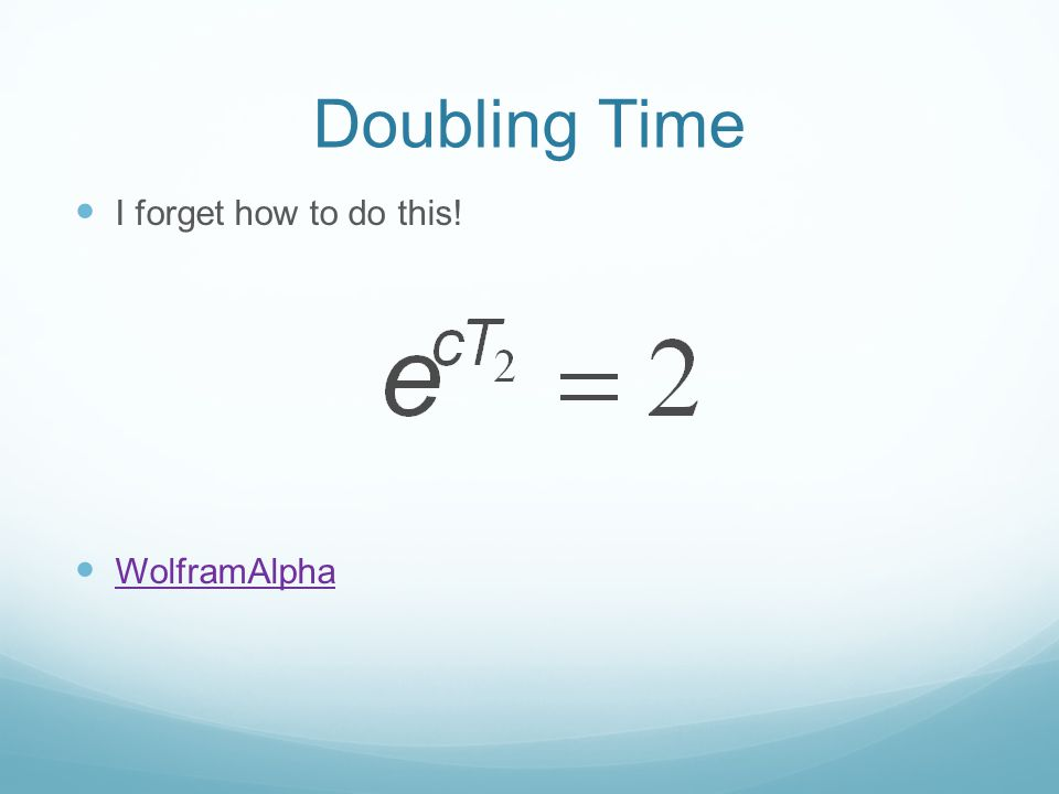 Then, the doubling time does not depend on the number of cells present.