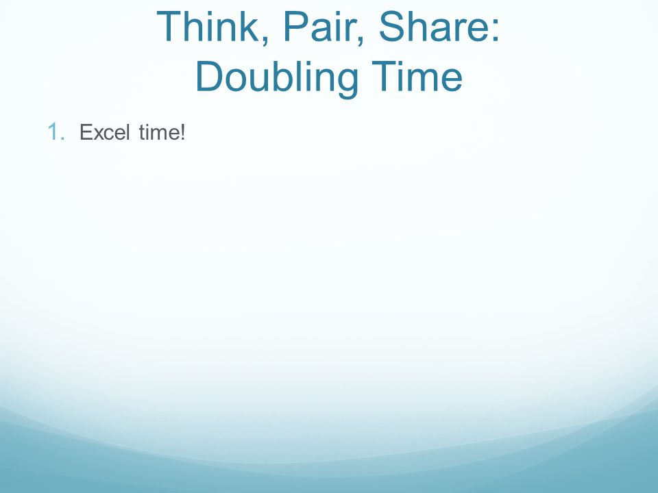 Think, Pair, Share: Doubling Time 1.