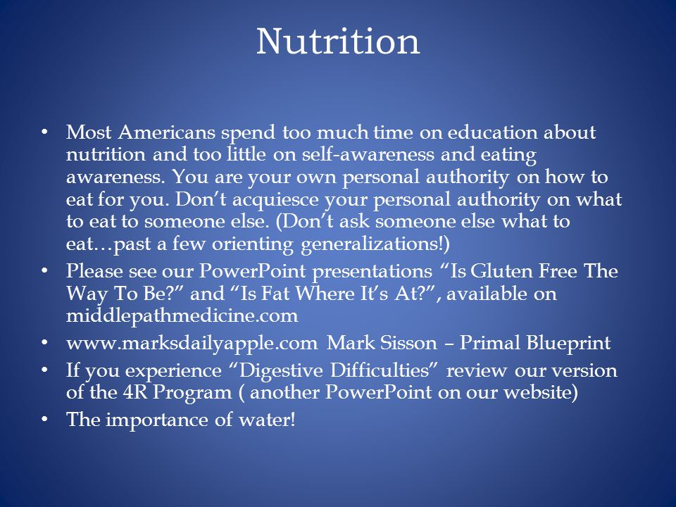 Nutrition Most Americans spend too much time on education about nutrition and too little on self-awareness and eating awareness.