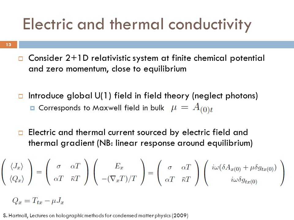 Electric and thermal conductivity 13  Consider 2+1D relativistic system at finite chemical potential and zero momentum, close to equilibrium  Introd