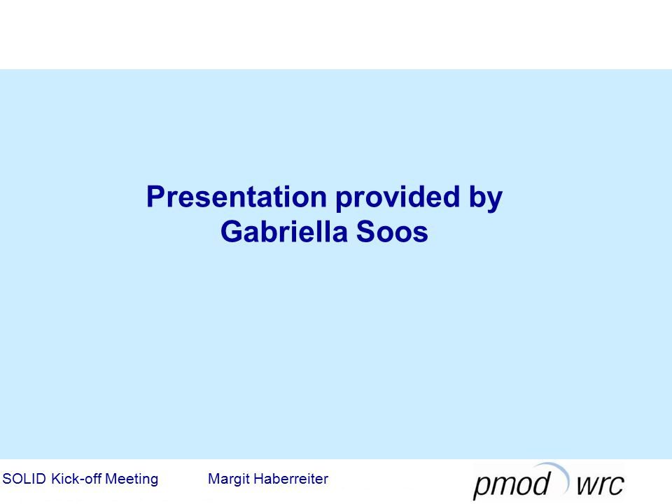 Presentation provided by Gabriella Soos SOLID Kick-off Meeting Margit Haberreiter