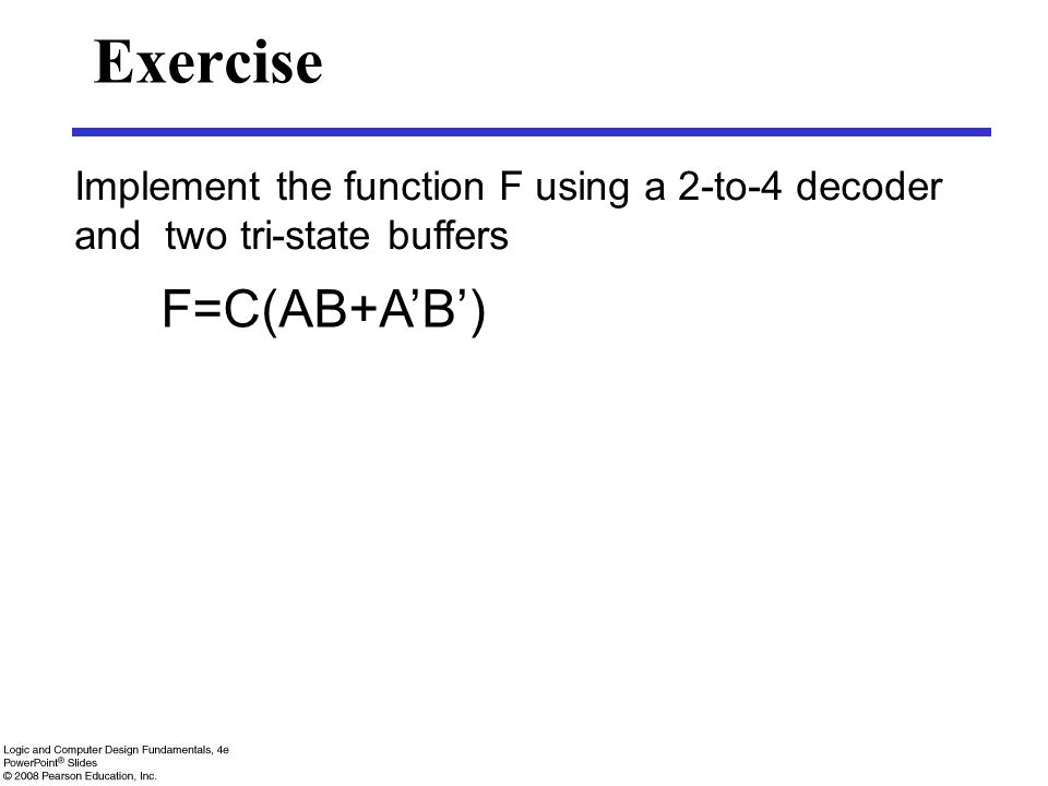 Exercise F=C(AB+A'B') Implement the function F using a 2-to-4 decoder and two tri-state buffers