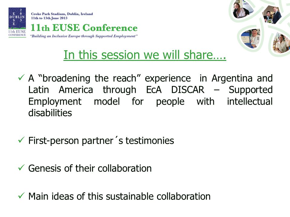 "In this session we will share…. A ""broadening the reach"" experience in Argentina and Latin America through EcA DISCAR – Supported Employment model for"