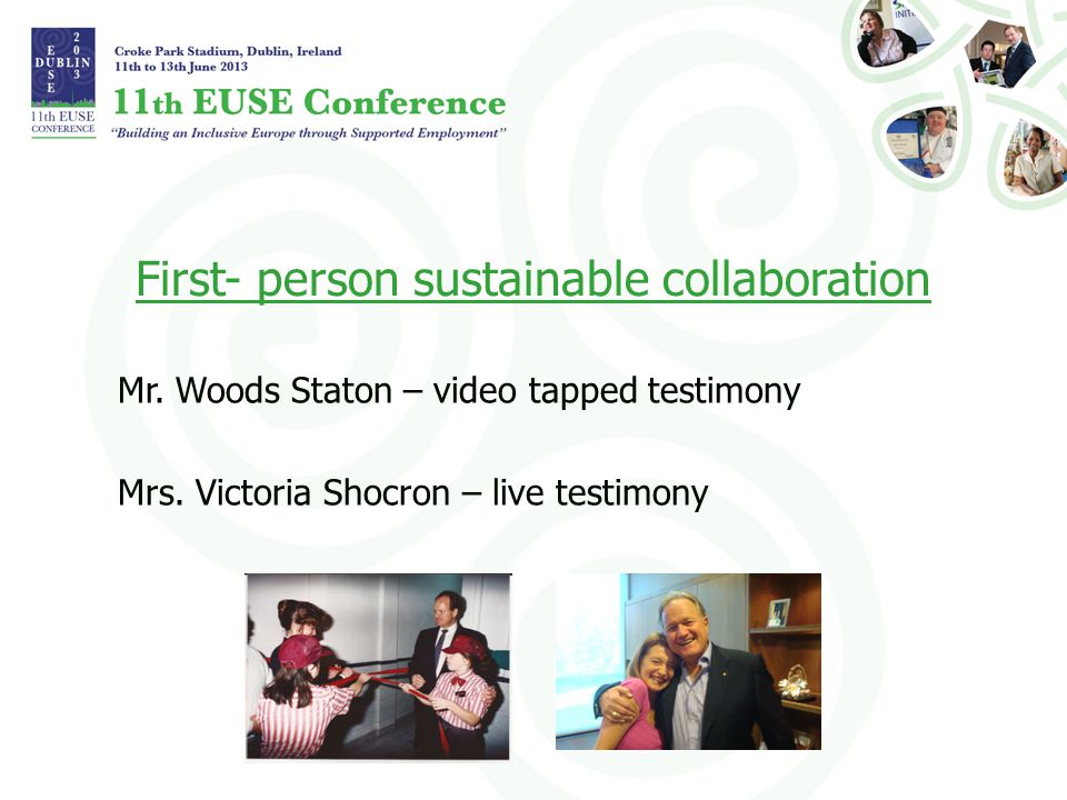 First- person sustainable collaboration Mr. Woods Staton – video tapped testimony Mrs. Victoria Shocron – live testimony