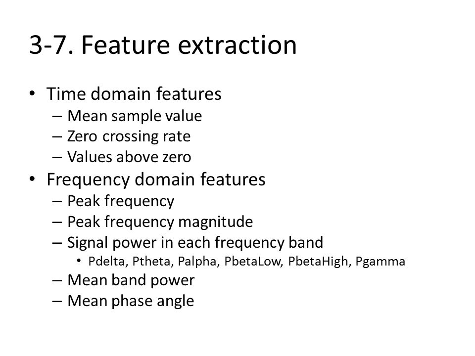 3-7. Feature extraction Time domain features – Mean sample value – Zero crossing rate – Values above zero Frequency domain features – Peak frequency –