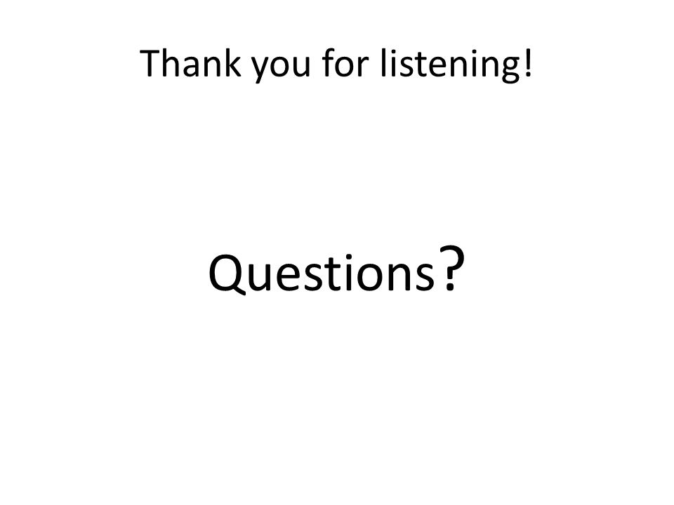 Thank you for listening! Questions ?