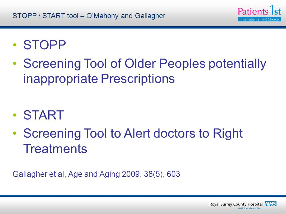 STOPP / START tool – O'Mahony and Gallagher STOPP Screening Tool of Older Peoples potentially inappropriate Prescriptions START Screening Tool to Alert doctors to Right Treatments Gallagher et al, Age and Aging 2009, 38(5), 603