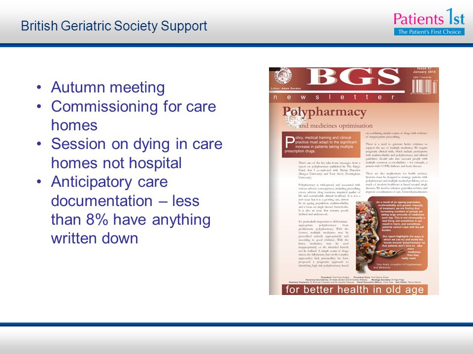 British Geriatric Society Support Autumn meeting Commissioning for care homes Session on dying in care homes not hospital Anticipatory care documentation – less than 8% have anything written down