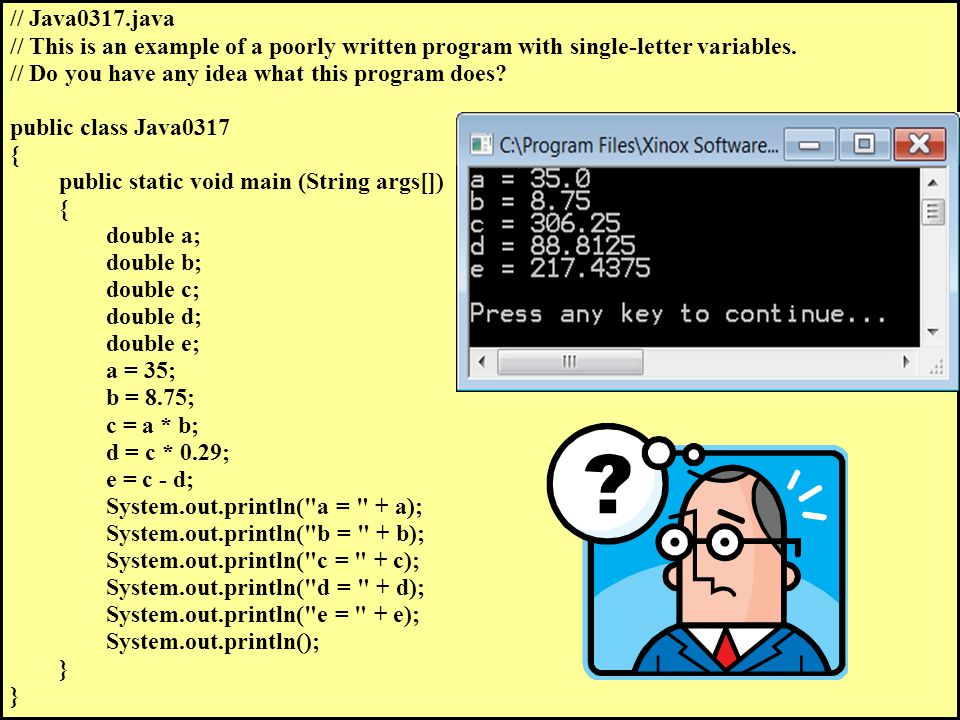 // Java0317.java // This is an example of a poorly written program with single-letter variables.