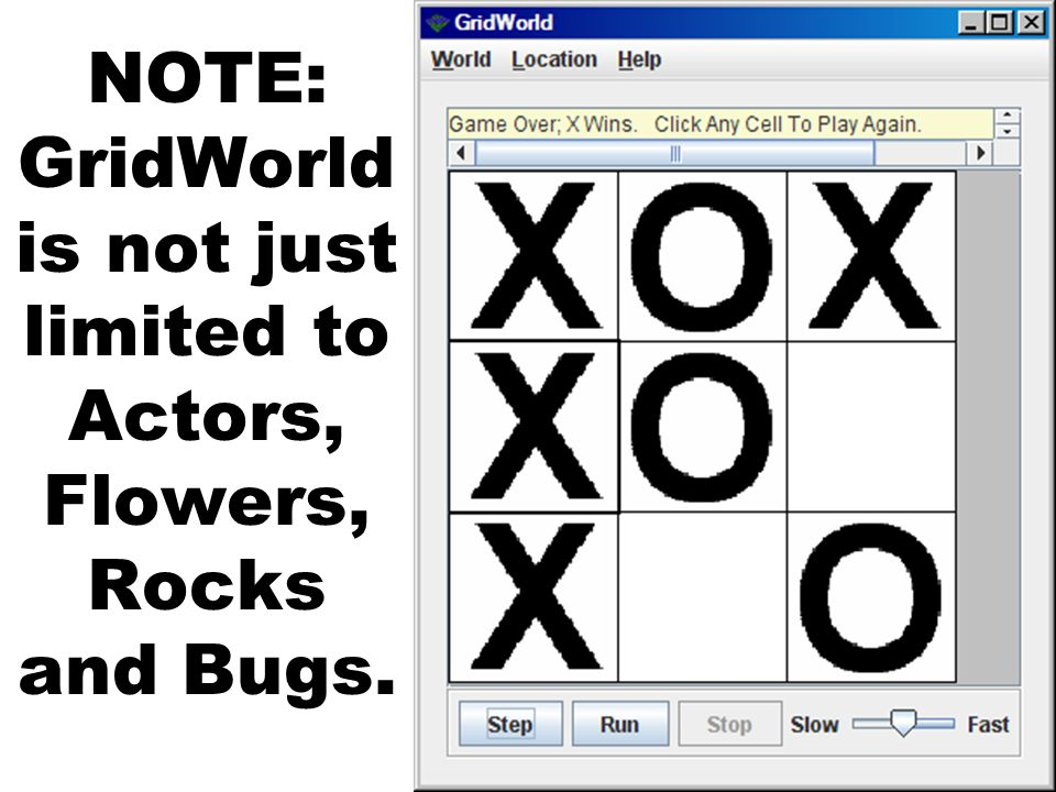 NOTE: GridWorld is not just limited to Actors, Flowers, Rocks and Bugs.