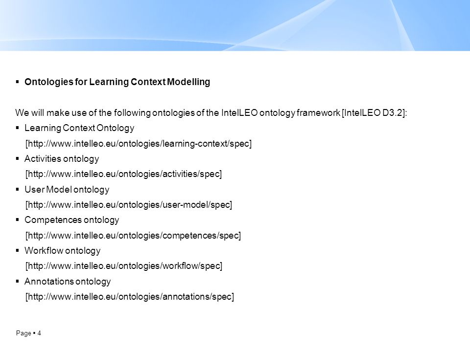 Page  4  Ontologies for Learning Context Modelling We will make use of the following ontologies of the IntelLEO ontology framework [IntelLEO D3.2]: